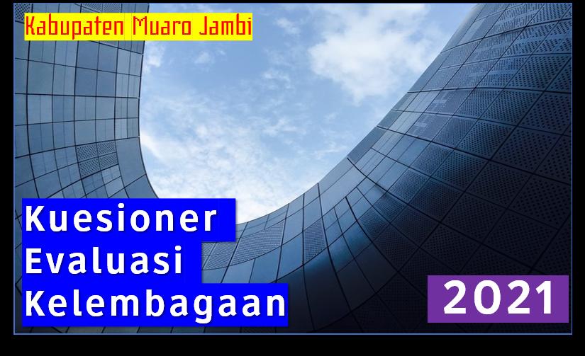 Kuesioner Evaluasi Kelembagaan Pemkab Muaro Jambi Tahun 2021